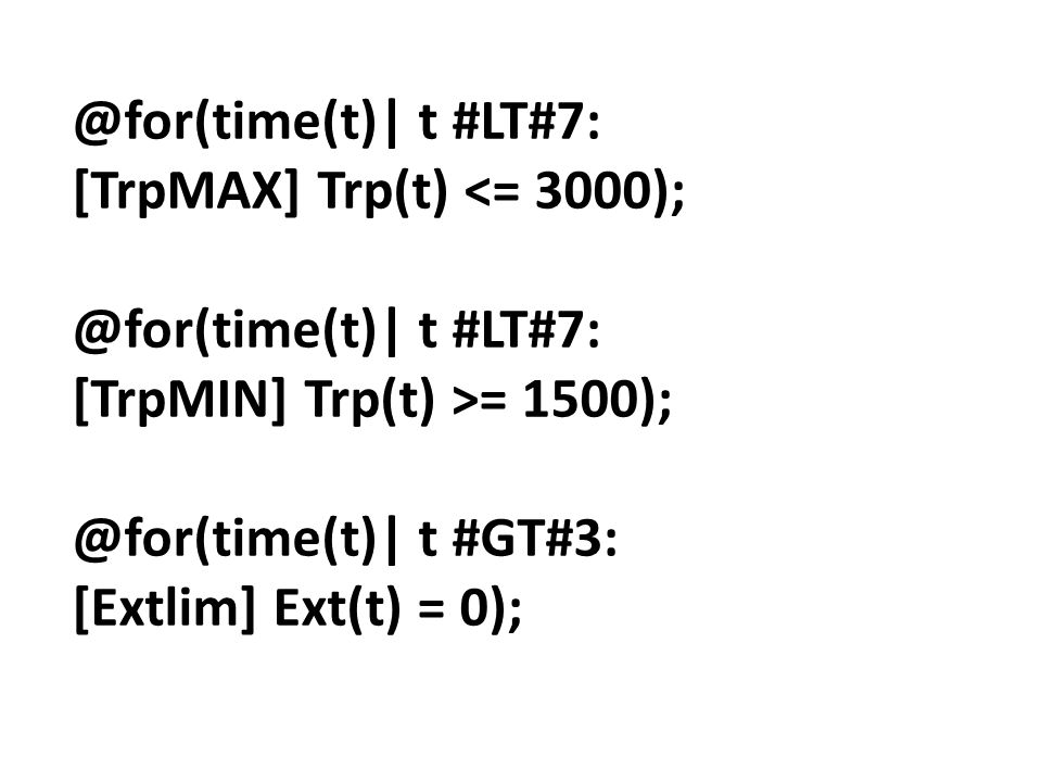 @for(time(t)| t #LT#7: [TrpMAX] Trp(t) <= 3000); [TrpMIN] Trp(t) >= 1500); @for(time(t)| t #GT#3: